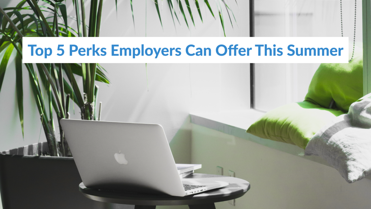 Top 5 Perks Employers Can Offer This Summer